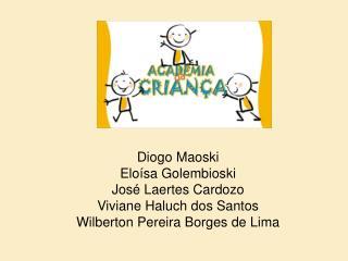 Diogo Maoski Eloísa Golembioski José Laertes Cardozo                     Viviane Haluch dos Santos