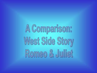 A Comparison:       West Side Story       Romeo & Juliet