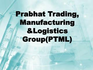 Prabhat Trading, Manufacturing &Logistics Group(PTML)