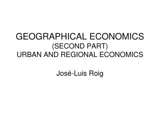 GEOGRAPHICAL ECONOMICS  (SECOND PART) URBAN AND REGIONAL ECONOMICS