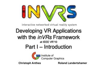Developing VR Applications with the  inVRs  Framework at IEEE VR'10 Part I – Introduction