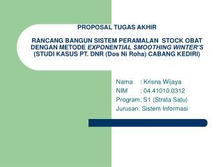 Nama : Krisna Wijaya NIM : 04.41010.0312 Program: S1 (Strata Satu) Jurusan: Sistem Informasi