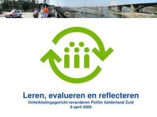 Leren, evalueren en reflecteren Ontwikkelingsgericht veranderen Politie Gelderland Zuid