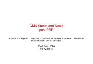CMX Status and News - post PRR -