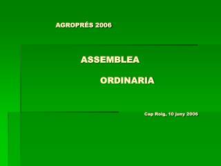 AGROPRÉS 2006                         ASSEMBLEA  ORDINARIA  Cap Roig, 10 juny 2006