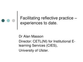 Facilitating reflective practice – experiences to date.