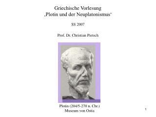 Griechische Vorlesung 'Plotin und der Neuplatonismus' SS 2007 Prof. Dr. Christian Pietsch