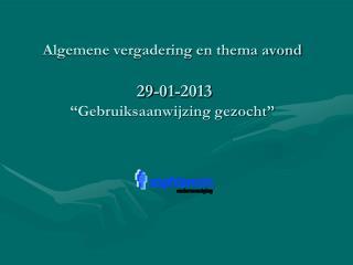 """Algemene vergadering en thema avond  29-01-2013  """"Gebruiksaanwijzing gezocht"""""""