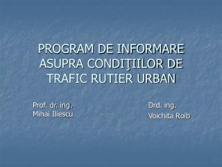 PROGRAM DE INFORMARE ASUPRA CONDIŢIILOR DE TRAFIC RUTIER URBAN