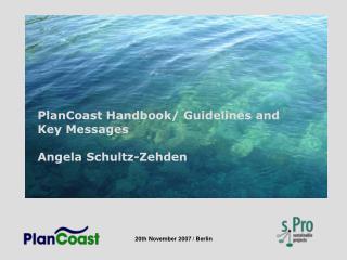 PlanCoast Handbook/ Guidelines and  Key Messages  Angela Schultz-Zehden