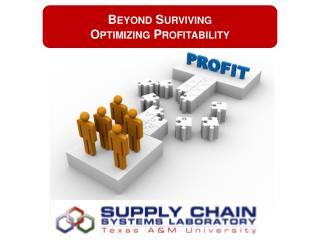Beyond Surviving Optimizing Profitability