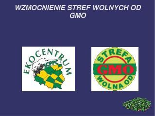 WZMOCNIENIE STREF WOLNYCH OD GMO