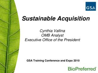 Sustainable Acquisition  Cynthia Vallina OMB Analyst Executive Office of the President