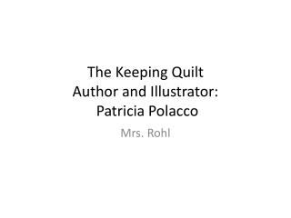 The Keeping Quilt Author and Illustrator:  Patricia Polacco