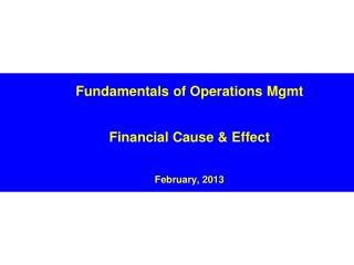 Fundamentals of Operations Mgmt Financial Cause & Effect February, 2013