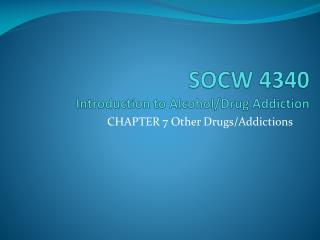 SOCW 4340 Introduction to Alcohol/Drug Addiction