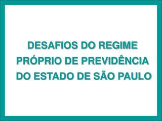 DESAFIOS DO REGIME  PR PRIO DE PREVID NCIA   DO ESTADO DE S O PAULO