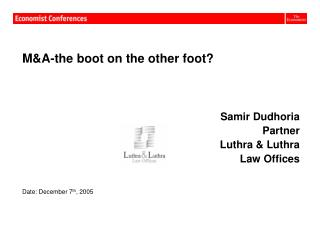 M&A-the boot on the other foot? Samir Dudhoria Partner Luthra & Luthra Law Offices