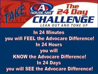In 24 Minutes  you will FEEL the Advocare Difference! In 24 Hours  you will