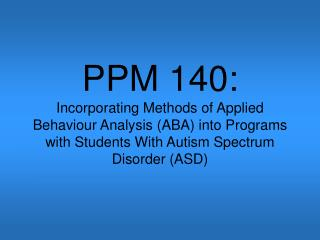 PPM 140:  Incorporating Methods of Applied Behaviour Analysis ABA into Programs with Students With Autism Spectrum Disor