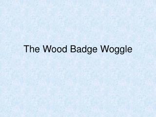 The Wood Badge Woggle