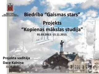 """Biedrība """"Gaismas stars"""" Projekts  """"Kopienas mākslas studija"""" 01.03.2013.-15.11.2013."""