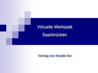 Virtuelle Werkstatt Saarbrücken Vortrag von Kerstin Axt