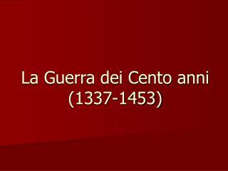 La Guerra dei Cento anni (1337-1453)