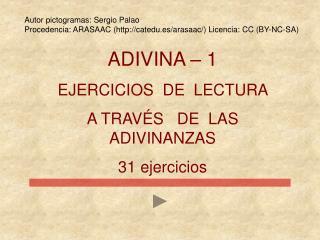 ADIVINA � 1 EJERCICIOS  DE  LECTURA   A TRAV�S   DE  LAS ADIVINANZAS 31 ejercicios