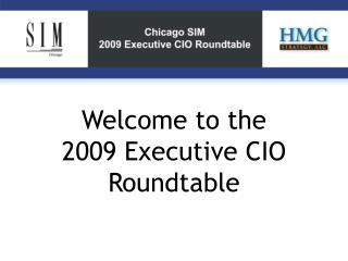 Welcome to the  2009 Executive CIO  Roundtable