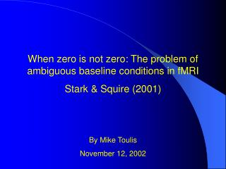 When zero is not zero: The problem of ambiguous baseline conditions in fMRI Stark & Squire (2001)