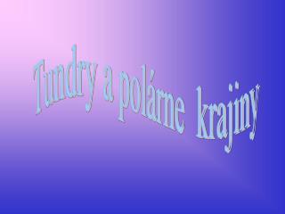 Tundry a polárne  krajiny