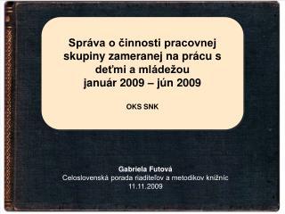 Gabriela Futová Celoslovenská porada riaditeľov a metodikov knižníc 11.11.2009