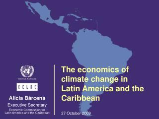 The economics of climate change in Latin America and the Caribbean