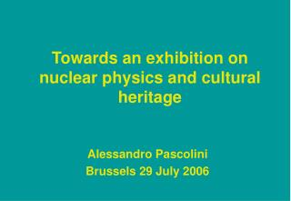 Towards an exhibition on nuclear physics and cultural heritage