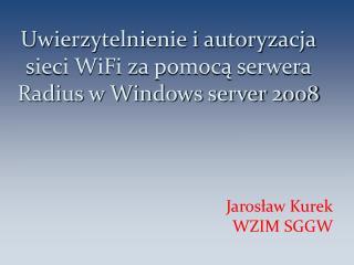 Uwierzytelnienie i autoryzacja sieci WiFi za pomocą serwera Radius w Windows server 2008