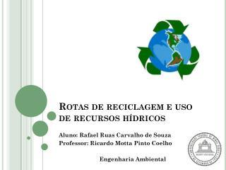Rotas de reciclagem e uso de recursos hídricos