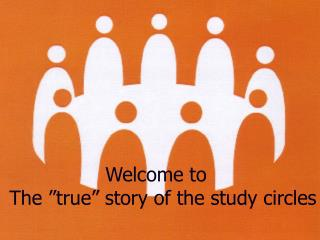 "Welcome to  The ""true"" story of the study circles"