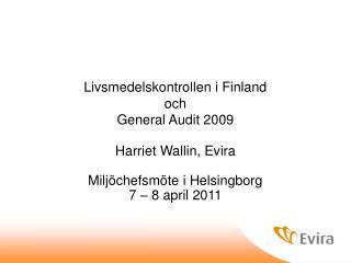 Livsmedelskontrollen i Finland och General Audit 2009 Harriet Wallin, Evira