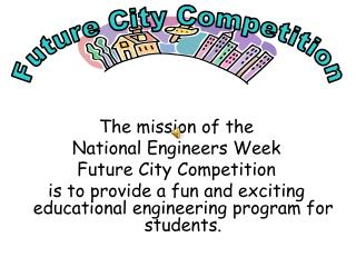 The mission of the  National Engineers Week  Future City Competition