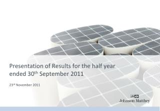 Presentation of Results for the half year ended 30 th  September 2011