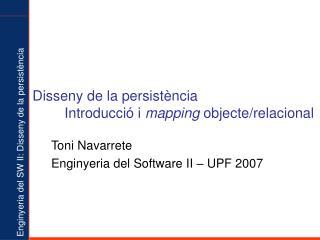 Disseny de la persistència Introducció i  mapping  objecte/relacional