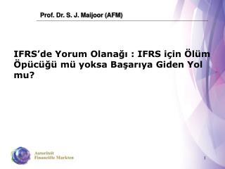 IFRS'de Yorum Olanağı  :  IFRS için Ölüm Öpücüğü mü yoksa Başarıya Giden Yol mu ?