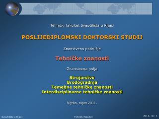 Tehnički fakultet Sveučilišta u Rijeci POSLIJEDIPLOMSKI DOKTORSKI STUDIJ Znanstveno područje