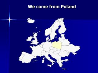 We come from Poland