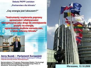 Jerzy Buzek – Parlament Europejski  Członek Komisji Przemysłu, Badań Naukowych i Energii