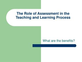 The Role of Assessment in the Teaching and Learning Process