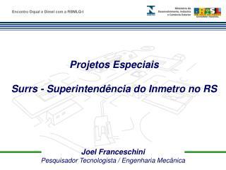 Joel Franceschini Pesquisador Tecnologista / Engenharia Mecânica