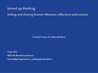 Joined up thinking:  linking and sharing Science Museum collections and content