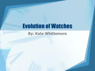 Evolution of Watches